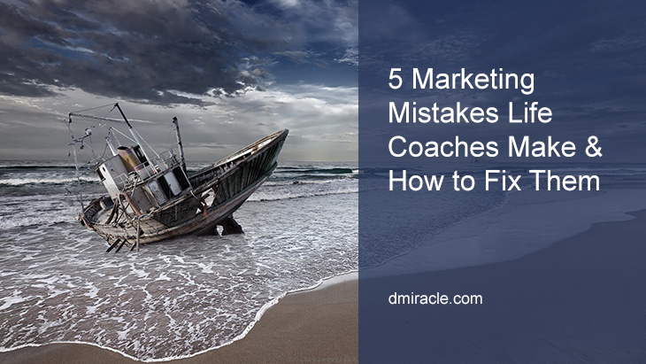 5 Marketing Mistakes Life Coaches Make & How to Fix Them